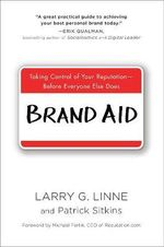 Brand Aid : Taking Control of Your Reputation - Before Everyone Else Does - Larry G. Linne