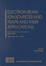 Electron Beam Ion Sources and Traps and Their Applications : 8th International Symposium, Upton, New York, U. S. A., 6-8 November, 2000 :  8th International Symposium, Upton, New York, U. S. A., 6-8 November, 2000