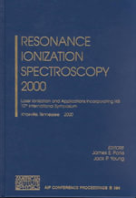 Resonance Ionization Spectroscopy 2000 : Laser Ionization and Applications Incorporating RIS: 10th International Symposium, TN, U. S. A., 8-12 October, 2000 :  Laser Ionization and Applications Incorporating RIS: 10th International Symposium, TN, U. S. A., 8-12 October, 2000