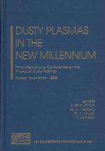 Dusty Plasmas in the New Mellennium : 3rd International Conference on the Physics of Dusty Plasmas :  3rd International Conference on the Physics of Dusty Plasmas