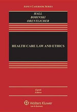Health Care Law and Ethics : Aspen Casebooks - Professor of Law Mark A Hall