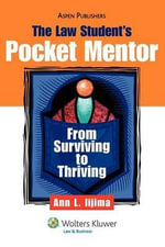 The Law Student's Pocket Mentor : From Surviving to Thriving - Ann L Iijima