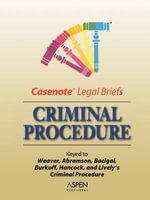 Criminal Procedure : Keyed to Weaver, Abramson, Bacigal, Burkoff, Hancock, and Lively's Criminal Procedure, Second Edition - Aspen Publishers