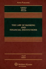 The Law of Banking and Financial Institutions : How Integrity Has Been Destroyed on Wall Street - Richard Scott Carnell