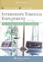 Internships Through Employment : The Paralegal Job Hunter's Handbook - Deborah E Bouchoux
