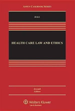Health Care Law and Ethics - Professor of Law Mark A Hall
