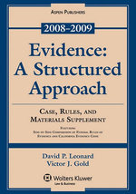 Evidence : Structured Approach 2008- 2009 Case Rules, And Materials Supplement - David P. Leonard