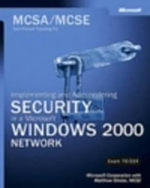 MCSA / MCSE Self-paced Training Kit (exam 70-214) : Implementing and Administering Security in a Microsoft Windows 2000 Network - Microsoft Corporation