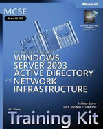 MCSE Designing a Windows Server 2003 Active Directory and Network Infrastructure Training Kit : Windows Server 2003 Active Directory and Network Infrastructure - Walter J. Glenn