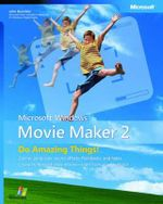 Microsoft Windows Movie Maker 2: No. 2 : Do Amazing Things - John Buechler