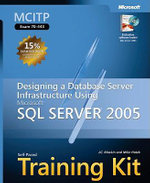 MCITP Self Paced Training Kit (exam 70-443) : Designing a Database Server Infrastructure Using Microsoft SQL Server 2005 - J.C. Mackin