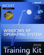 Supporting Users and Troubleshooting a Microsoft Windows XP Operating System : MCDST Self-Paced Training Kit (Exam 70-271) - Walter J. Glenn