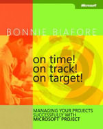 On Time! On Track! On Target! Managing Your Projects Successfully with Microsoft Project : Managing Your Projects Successfully with Microsoft Project [With CDROM] - Bonnie Biafore