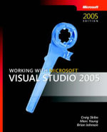 Working with Visual Studio 2005 : Developer Ser. - Craig Skibo