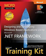 MCPD Self-paced Training Kit (exam 70-548) : Designing and Developing Windows-based Applications Using the Microsoft .NET Framework - Bruce Johnson