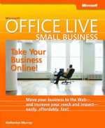 Microsoft Office Live Small Business : Take Your Business Online - Katherine Murray
