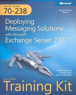 MCITP Self-paced Training Kit (Exam 70-238) : Deploying Messaging Solutions with Microsoft Exchange Server 2007 - Nelson Ruest