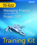 MCTS Self-paced Training Kit (exam 70-632) 2007 : Managing Projects with Microsoft Office Project 2007 - Joli Ballew