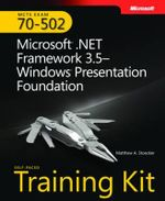MCTS Self-Paced Training Kit (Exam 70-502) : Microsoft .NET Framework 3.5- Windows Presentation Foundation - Matthew A. Stoecker
