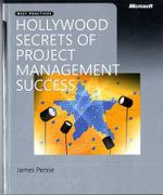 Hollywood Secrets of Project Management Success : Best Practices (Microsoft) - James R. Persse