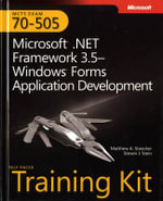 Microsoft .NET Framework 3.5 Windows Forms Application Development : MCTS Self-Paced Training Kit (Exam 70-505) - Matthew A. Stoecker