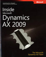 Inside Microsoft Dynamics AX 2009 : MICROSOFT PRESS - The Microsoft Dynamics AX Team