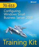 Configuring Windows Small Business Server 2008 : MCTS Self-Paced Training Kit (Exam 70-653) - Beatrice Mulzer