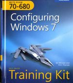 McTs Self-Paced Training Kit (Exam 70-680): Configuring Windows(r) 7 :  Configuring Windows(r) 7 - Ian McLean