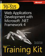Web Applications Development With Microsoft .NET Framework 4 : MCTS Self-Paced Training Kit (Exam 70-515) - Tony Northrup