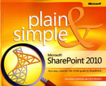 Microsoft SharePoint 2010 Plain & Simple : Learn the Simplest Ways to Get Things Done with Microsoft SharePoint 2010 - Jonathan Lightfoot
