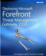 Deploying Microsoft Forefront Threat Management Gateway 2010 : ADMIN COMPANION - Yuri Diogenes