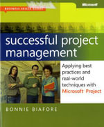 Successful Project Management : Applying Best Practices and Real-world Techniques with Microsoft Project - Bonnie Biafore