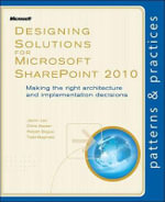 Designing Solutions for Microsoft SharePoint 2010 : Making the Right Architecture and Implementation Decisions - Jason Lee
