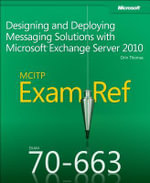 Designing and Deploying Messaging Solutions with Microsoft Exchange Server 2010 : MCITP 70-663 Exam Ref - Orin Thomas