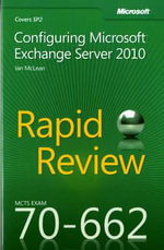 MCTS 70-662 Rapid Review : Configuring Microsoft Exchange Server 2010 - Ian McLean