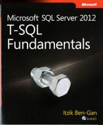 Microsoft SQL Server 2012 T-SQL Fundamentals : MICROSOFT PRESS - Itzik Ben-Gan