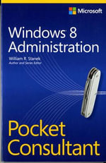 Windows 8 Administration Pocket Consultant : MICROSOFT PRESS - William R. Stanek