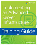 Training Guide : Implementing an Advanced Enterprise Server Infrastructure - Microsoft Press
