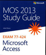 MOS 2013 Study Guide for Microsoft Access - John Pierce