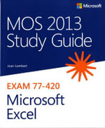 MOS 2013 Study Guide for Microsoft Excel : Microsoft Excel : Exam 77-420 - Joan Lambert