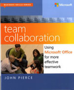 Team Collaboration : Using Microsoft Office for More Effective Teamwork - John Pierce
