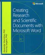 Creating Research and Scientific Documents Using Microsoft Word : Preparing, Sharing, and Analyzing Complex Informat... - Alexander Mamishev