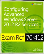 Exam Ref 70-412 : Configuring Advanced Windows Server 2012 R2 Services - J. C. Mackin
