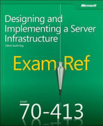 Exam Ref 70-413 : Designing and Implementing a Server Infrastructure - Steve Suehring