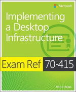 Exam Ref 70-415 : Implementing a Desktop Infrastructure - Patrick Regan