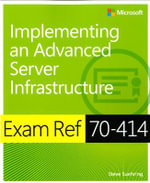 Exam Ref 70-414 : Implementing an Advanced Enterprise Server Infrastructure - Steve Suehring