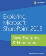 Exploring Microsoft SharePoint 2013 : New Features & Functions - Penelope Coventry