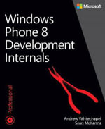 Windows Phone 8 Developmental Internals : Fundamentals v. I - Andrew Whitechapel