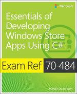 Essentials of Developing Windows Store Apps Using C# : Exam Ref 70-484 - Indrajit Chakrabarty