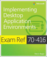 Exam Ref 70-416 : Implementing Desktop Application Environments - Patrick Regan